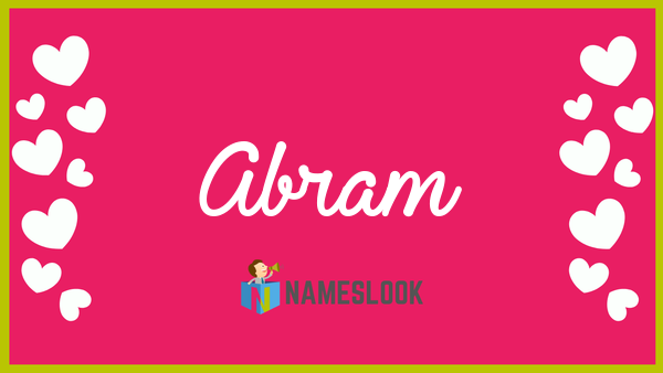 Abram Meaning, Pronunciation, Origin and Numerology - NamesLook
