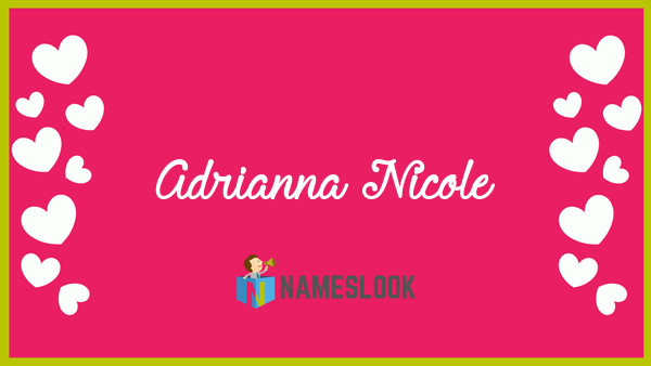 Adrianna Nicole Meaning Pronunciation Origin And Numerology Nameslook