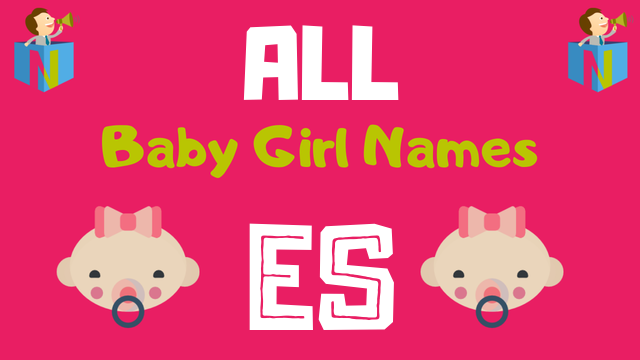Baby Girl names starting with 'Es' - NamesLook