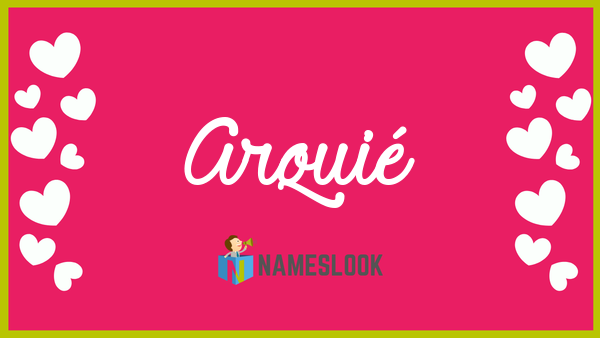 Arquie arquié meaning, pronunciation, origin and numerology - nameslook
