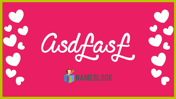 Asdfasf Meaning Pronunciation Origin And Numerology Nameslook