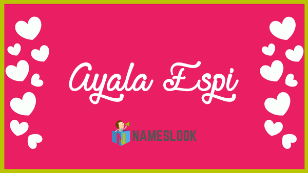 Ayala-espi Meaning, Pronunciation, Origin and Numerology