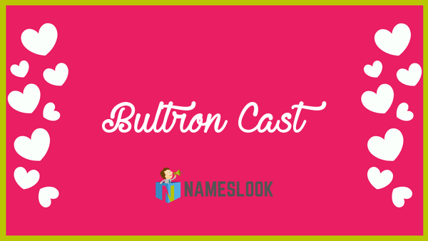 Bultron-cast Meaning, Pronunciation, Origin and Numerology