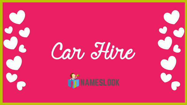 Car Hire Meaning Pronunciation Origin And Numerology Nameslook