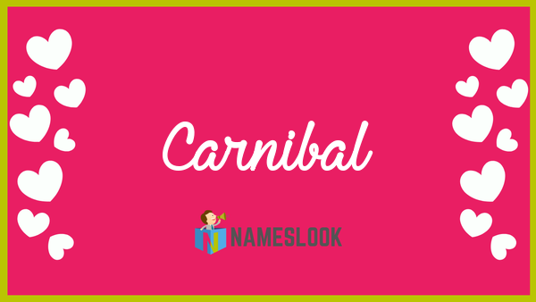 carnibal meaning pronunciation origin and numerology nameslook