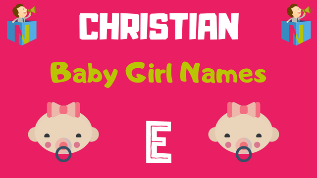 Christian Baby Girl names starting with 'E' - NamesLook