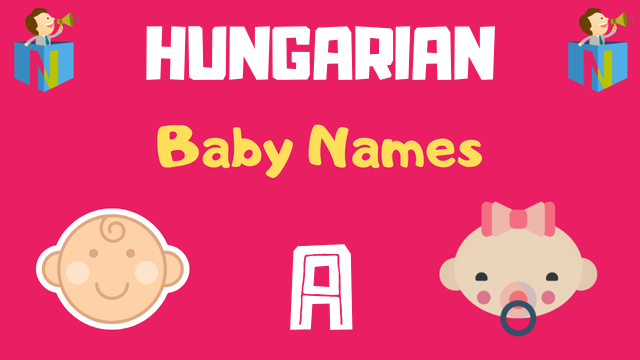 Hungarian Baby names starting with 'A' - NamesLook