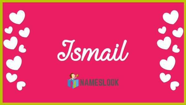 Ismail Meaning Pronunciation Origin And Numerology Nameslook