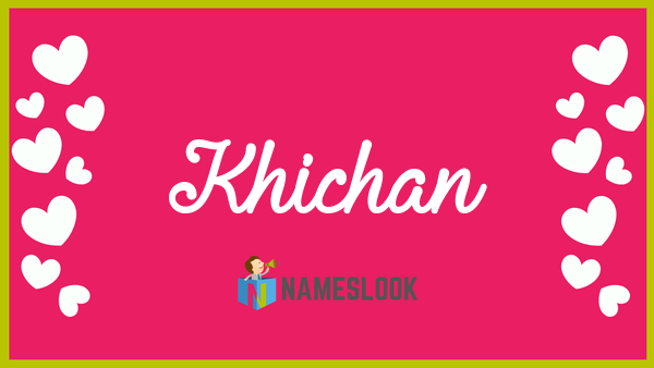 Khichan Meaning, Pronunciation, Origin and Numerology