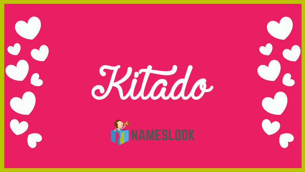 Kitado Meaning Pronunciation Origin And Numerology Nameslook