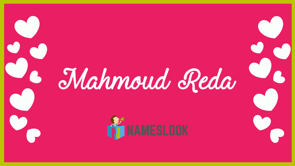 Mahmoud Reda Meaning, Pronunciation, Origin and Numerology