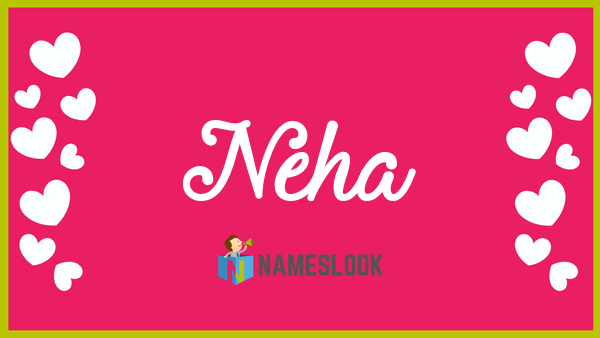 Neha Meaning, Pronunciation, Origin and Numerology - NamesLook