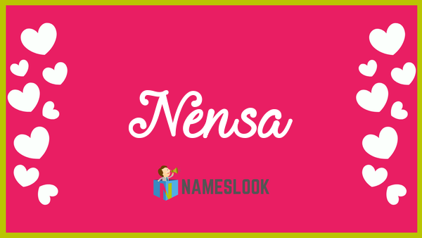 Nensa Meaning, Pronunciation, Origin and Numerology - NamesLook on