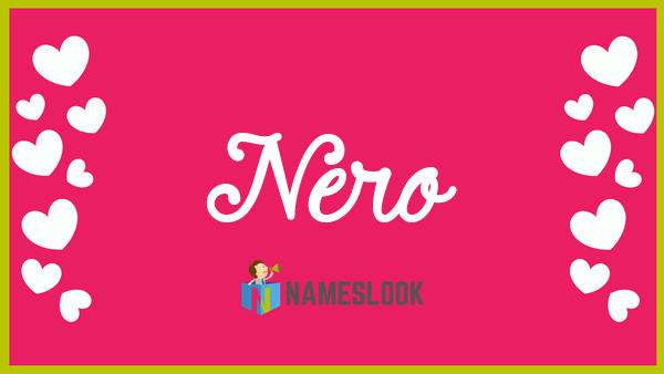Nero Meaning, Pronunciation, Origin and Numerology - NamesLook