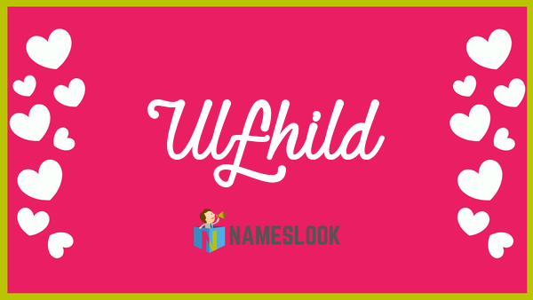 Ulfhild Meaning, Pronunciation, Origin and Numerology